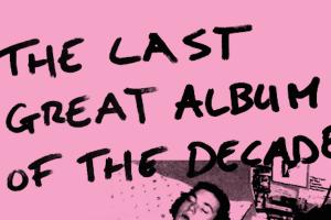 The Last Great Album of the Decade