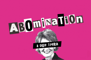 Abomination: A DUP Opera – Digital Opera