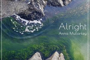 Anna Mullarkey – Alright
