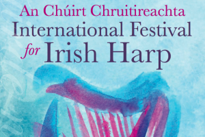 An Chúirt Chruitireachta 2019 – 34th International Festival for Irish Harp