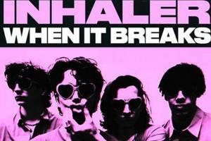 Inhaler – When It Breaks