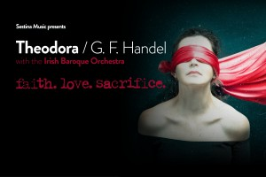 Sestina presents Handel's Theodora with Irish Baroque Orchestra