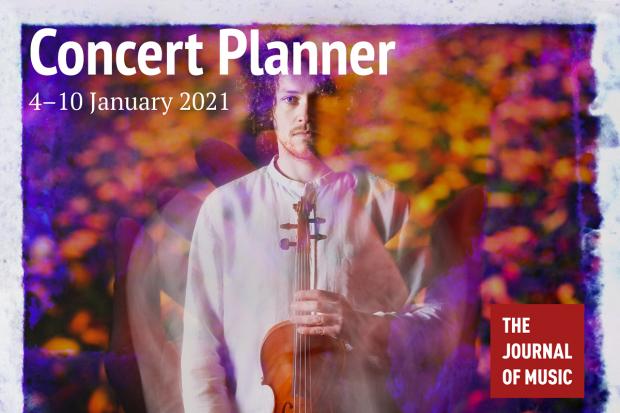 Concert Planner: 4–10 January 2021