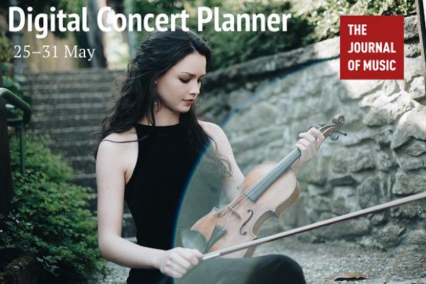 Digital Concert Planner: 25–31 May 2020